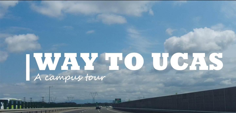 WAY TO UCAS - A Campus tour